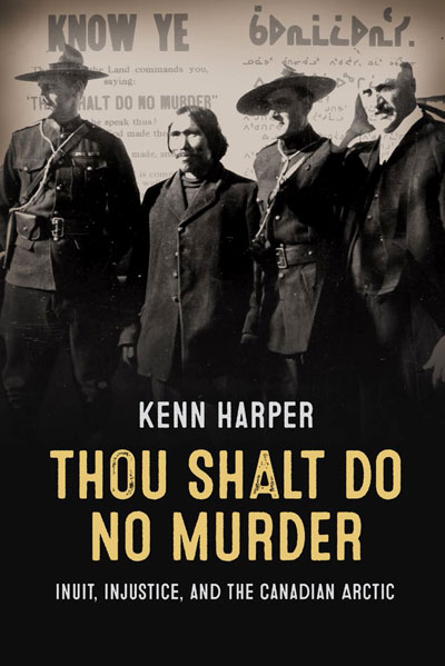 The book Thou Shalt Do Know Murder reveals how the Canadian government used the homicide trial of three North Baffin Inuit, accused of murdering Newfoundland trader Robert Janes, to impose British-Canadian justice on the Inuit.
